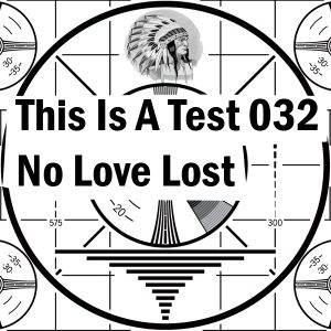 This Is A Test 032: No Love Lost