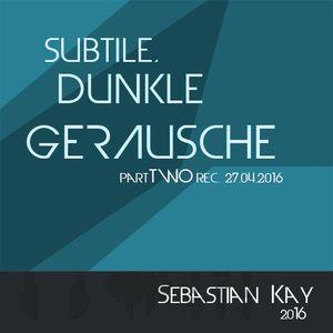 subtile, dunkle Geräusche - partTWO (rec. 27.03.2016)
