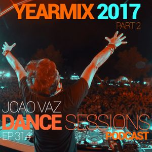 DANCE SESSIONS #314 (YEARMIX 2017 PART II)