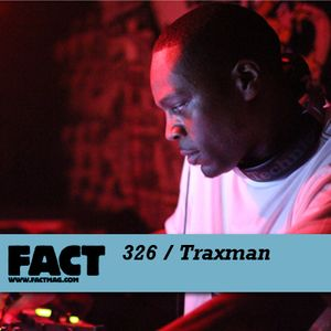 FACT Mix 326: Traxman