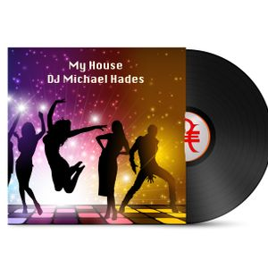 My House Episode One by DJ Michael Hades