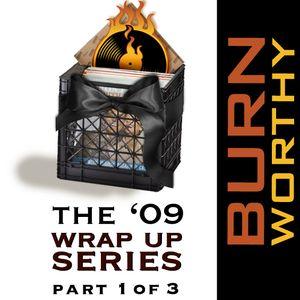 Burn Worthy #1: '09 Wrap Up Pt 1