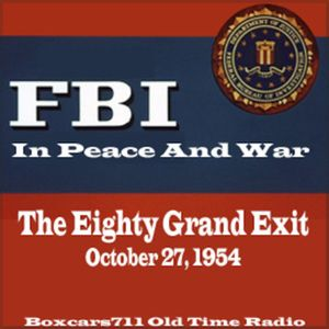 The FBI In Peace & War - The Eighty Grand Exit (10-27-54)