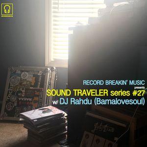 SOUND TRAVELER Series #27 ft. DJ Rahdu (Bamalovesoul)