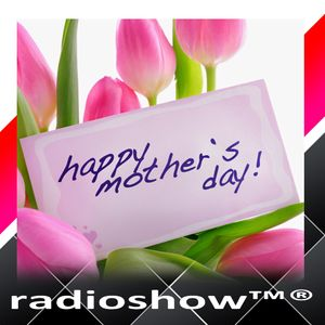 RadioShow - 454 - Show - Mother's Day   Story