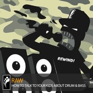 How to Talk to Your Kids About Drum & Bass (Mixed by R.A.W.)