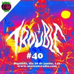TROUBLE EPISODIO 40