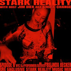 STARK REALITY WITH JIM DIER AKA SMALL CHANGE EPISODE 6 DJ BELINDA BECKER EXCLUSIVE MIX