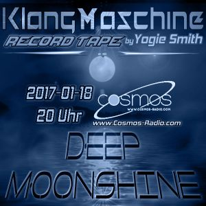 Klangmaschine by Yogie Smith - Deep Moonshine Mix @ www.Cosmos-Radio.com (2017-01-13)