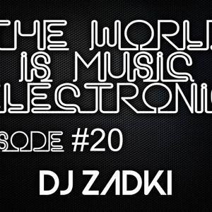 DJ ZADKI Present.-The World Is Music Electronic (Episode #20)