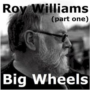 Big Wheels with Robin Valk: Roy Williams pt. 1 (12/01/2015)