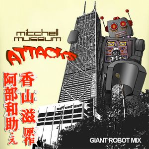 Mitchell Museum Attacks! Giant Robot Mix