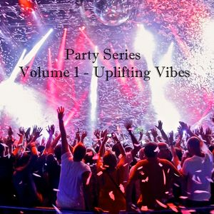 Party Series Volume 1 - Uplifting Vibes