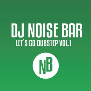 DJ NOISE BAR - LET'S GO DUBSTEP VOL. 1
