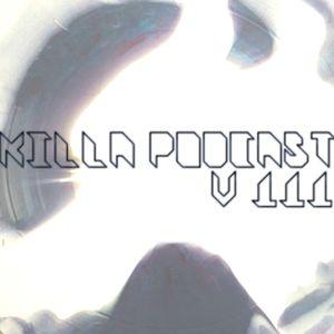 Killa Podcast V.111