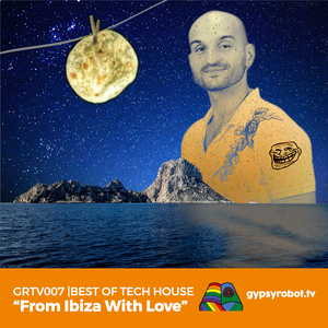 GRTV007 I From Ibiza With Love: Best of Tech House 2016