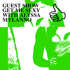 GUEST SHOW GET ME SEXY WITH ALYSSA MYLANNO