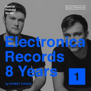 Electronica Records – 8 Years: Episode 1 by Street Choice