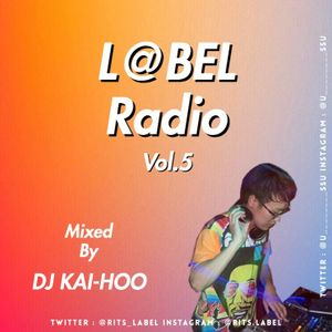 L@BEL Radio Vol.5 Mixed By DJ KAI-HOO