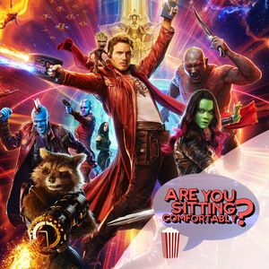 Are You Sitting Comfortably? #107 - Guardians Of The Galaxy Vol. 2