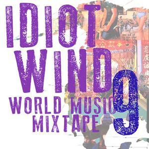 Idiot Wind World Music Mixtape #9