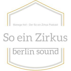 So ein Zirkus - Manege frei! - Der So ein Zirkus Podcast #7