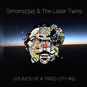 Sounds Of A Tired City #51: Simon12345 & The Lazer Twins