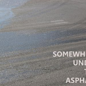 SOMEWHERE UNDER THE ASPHALT (November 2011)