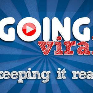 Going Viral: Keeping It Real