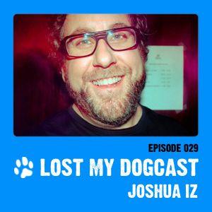 Lost My Dogcast 29 - Joshua Iz