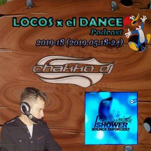 LOCOS x el DANCE Podcast 2019-18 by CHAKKO DJ (2019.05.18-24)