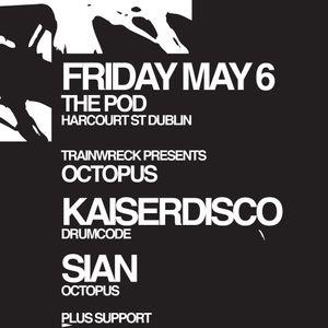 Kaiserdisco at Octopus presents Kaiserdisco & Sian at Trainwreck,The Pod,Dublin.