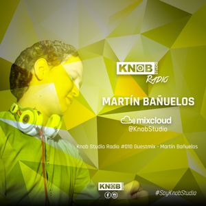 Knob Studio Radio #010 Guestmix - Martín Bañuelos