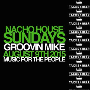 GROOVIN MIKE - NACHO HOUSE SUNDAYS @ TACOS & BEER IN LAS VEGAS, NV - AUG. 9TH 2015