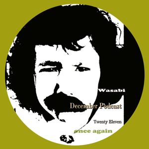 Wasabi: December Twenty Eleven Once Again Podcast