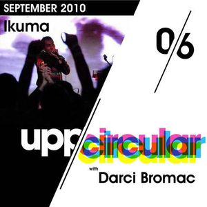 Upp/Circular podcast 06 - Featuring Ikuma and Darci Bromac