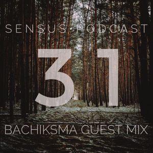 SENSUS • PODCΛST #31 / BACHIKSMA GUEST MIX
