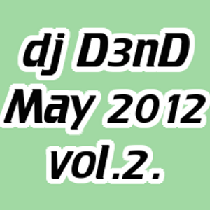dj D3nD new mix - May 2012. - vol. 2.