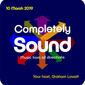 Completely Sound 10 March 2019