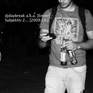 djdaybreak a.k.a. [Entier] - Subjektív 2...