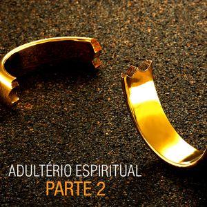 Adultério Espiritual - Parte 2