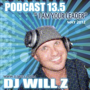"DJ WILL Z - Podcast 13.5 "" I Am Your Leader"""