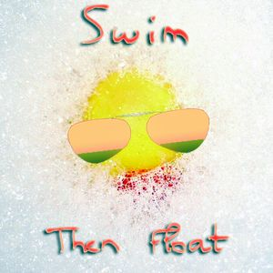 Swim, Then Float