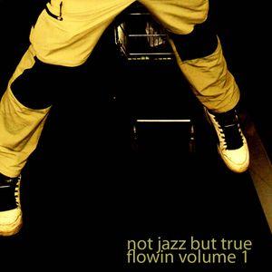 not jazz but true - flowin compilation
