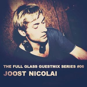 The Full Glass guestmix series #06 - JOOST NICOLAI (Cartel / Amsterdam)