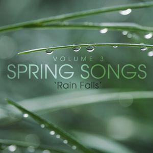 SPRING SONGS Vol. 3 - 'Rain Falls'