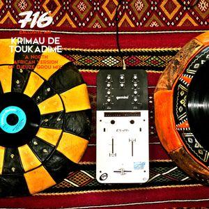 716 Exclusive Mix - Krimau de Toukadime : A North African Version of Djeuze Grou