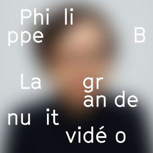 Entrevue - Philippe B (La grande nuit vidéo)