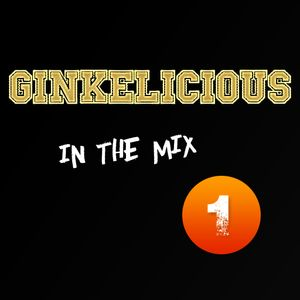 Ginkelicious In The Mix #1