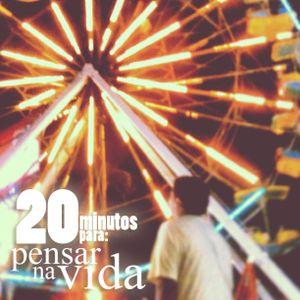 20 Minutos Para: Pensar Na Vida.